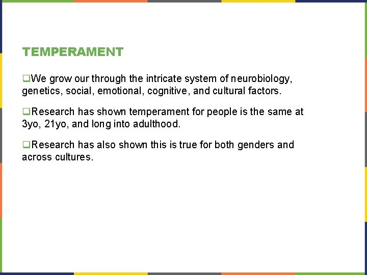 TEMPERAMENT q. We grow our through the intricate system of neurobiology, genetics, social, emotional,