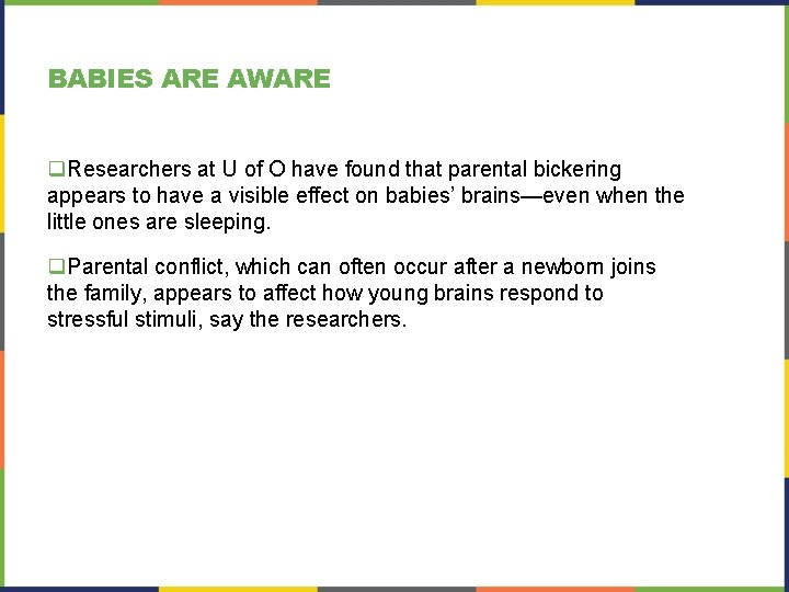 BABIES ARE AWARE q. Researchers at U of O have found that parental bickering