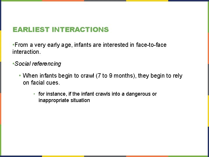 EARLIEST INTERACTIONS • From a very early age, infants are interested in face-to-face interaction.