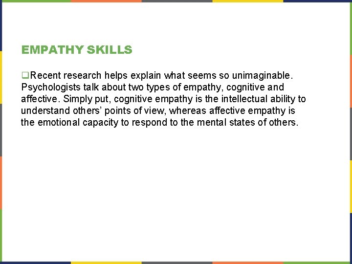 EMPATHY SKILLS q. Recent research helps explain what seems so unimaginable. Psychologists talk about