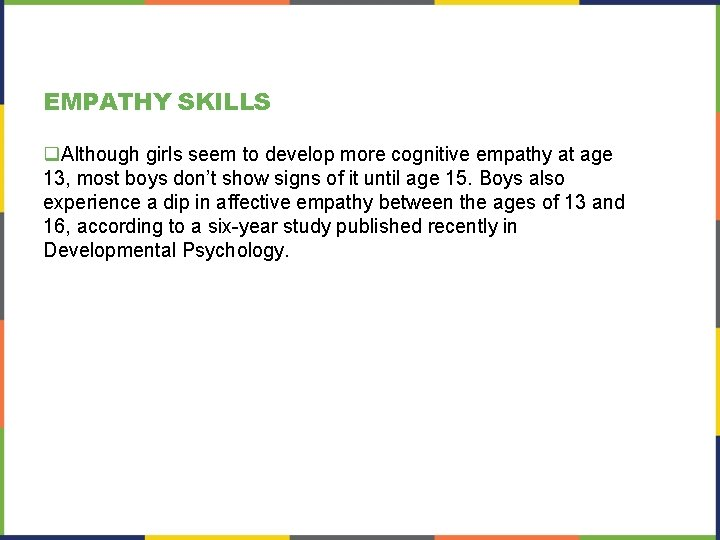 EMPATHY SKILLS q. Although girls seem to develop more cognitive empathy at age 13,