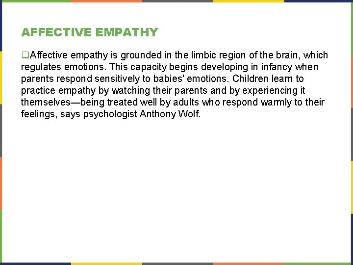 AFFECTIVE EMPATHY q. Affective empathy is grounded in the limbic region of the brain,