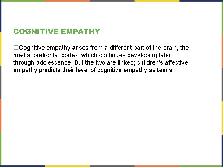 COGNITIVE EMPATHY q. Cognitive empathy arises from a different part of the brain, the