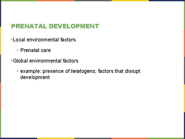 PRENATAL DEVELOPMENT • Local environmental factors • Prenatal care • Global environmental factors •