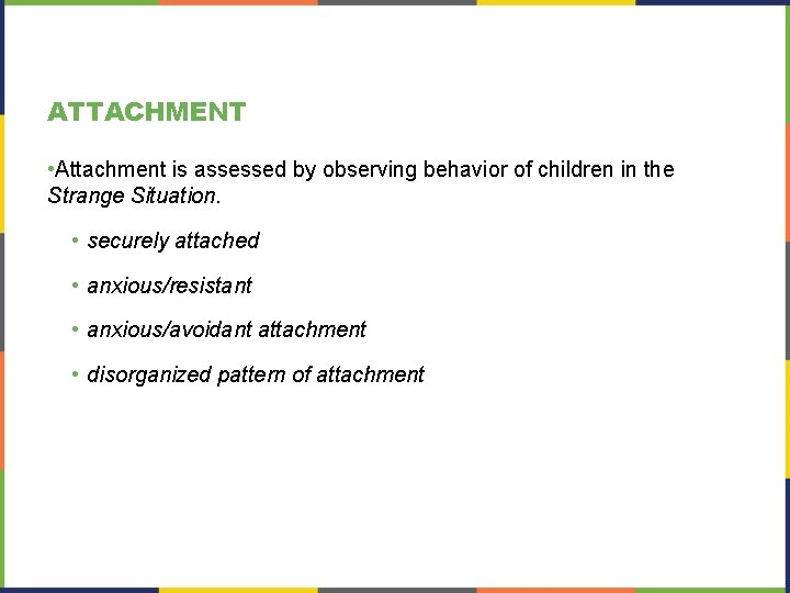 ATTACHMENT • Attachment is assessed by observing behavior of children in the Strange Situation.