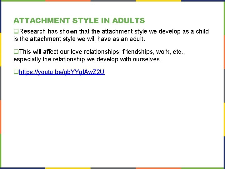 ATTACHMENT STYLE IN ADULTS q. Research has shown that the attachment style we develop