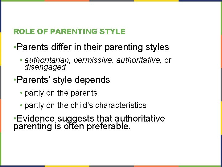 ROLE OF PARENTING STYLE • Parents differ in their parenting styles • authoritarian, permissive,