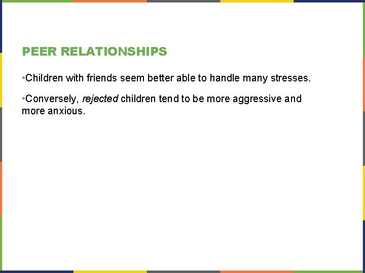PEER RELATIONSHIPS • Children with friends seem better able to handle many stresses. •