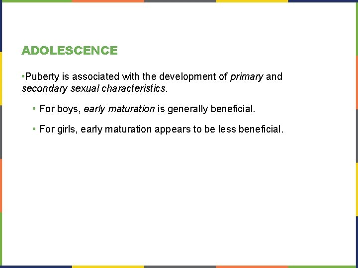 ADOLESCENCE • Puberty is associated with the development of primary and secondary sexual characteristics.
