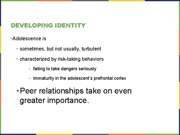 DEVELOPING IDENTITY • Adolescence is • sometimes, but not usually, turbulent • characterized by