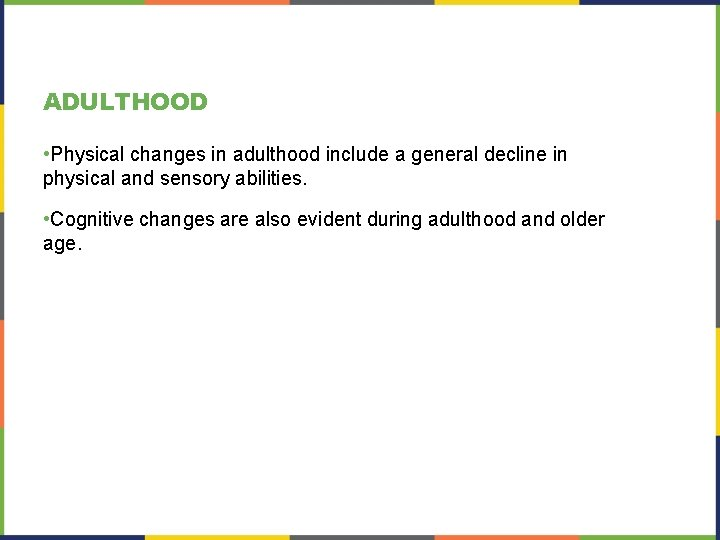 ADULTHOOD • Physical changes in adulthood include a general decline in physical and sensory