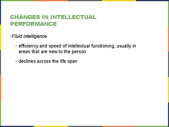 CHANGES IN INTELLECTUAL PERFORMANCE • Fluid intelligence • efficiency and speed of intellectual functioning,