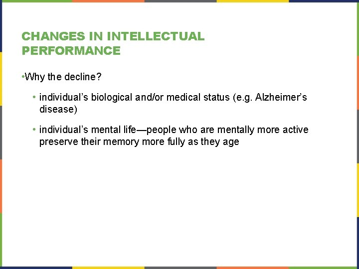 CHANGES IN INTELLECTUAL PERFORMANCE • Why the decline? • individual's biological and/or medical status