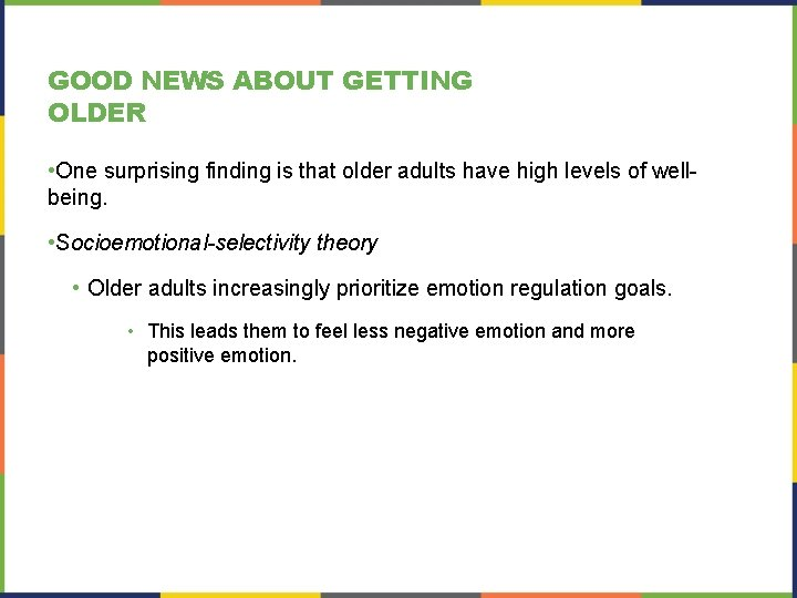GOOD NEWS ABOUT GETTING OLDER • One surprising finding is that older adults have
