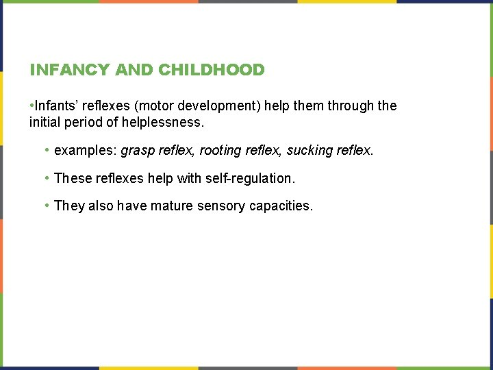 INFANCY AND CHILDHOOD • Infants' reflexes (motor development) help them through the initial period