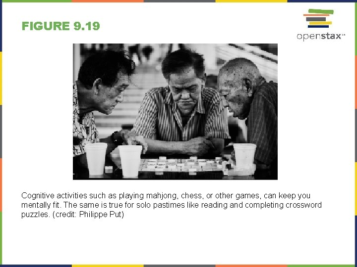 FIGURE 9. 19 Cognitive activities such as playing mahjong, chess, or other games, can
