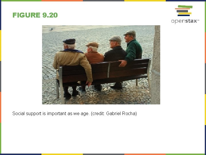 FIGURE 9. 20 Social support is important as we age. (credit: Gabriel Rocha)