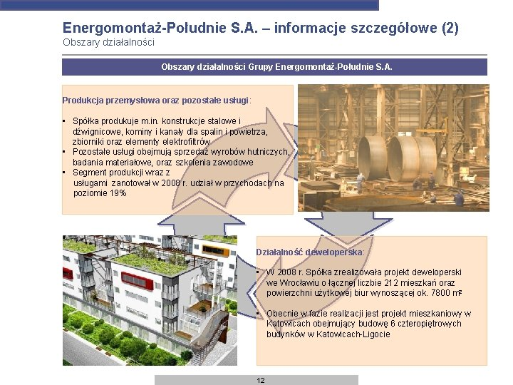 Energomontaż-Południe S. A. – informacje szczegółowe (2) Obszary działalności Grupy Energomontaż-Południe S. A. Produkcja