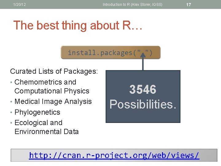 1/20/12 Introduction to R (Alex Storer, IQSS) 17 The best thing about R… install.