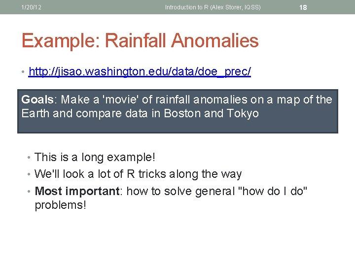 1/20/12 Introduction to R (Alex Storer, IQSS) 18 Example: Rainfall Anomalies • http: //jisao.