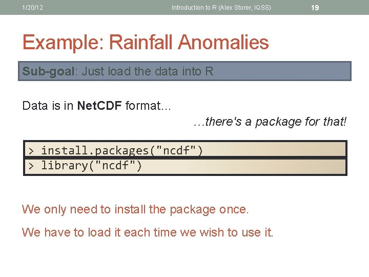 1/20/12 Introduction to R (Alex Storer, IQSS) 19 Example: Rainfall Anomalies Sub-goal: Just load