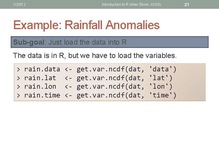 1/20/12 Introduction to R (Alex Storer, IQSS) Example: Rainfall Anomalies Sub-goal: Just load the