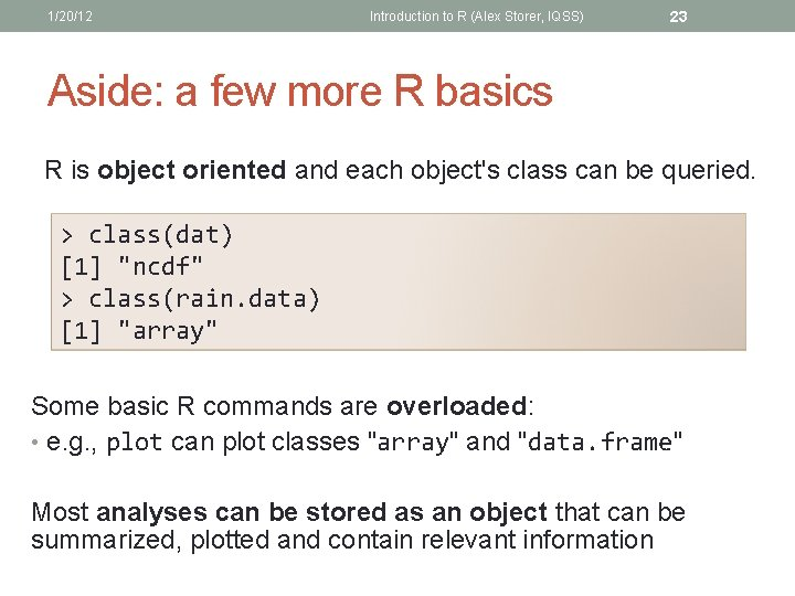 1/20/12 Introduction to R (Alex Storer, IQSS) 23 Aside: a few more R basics