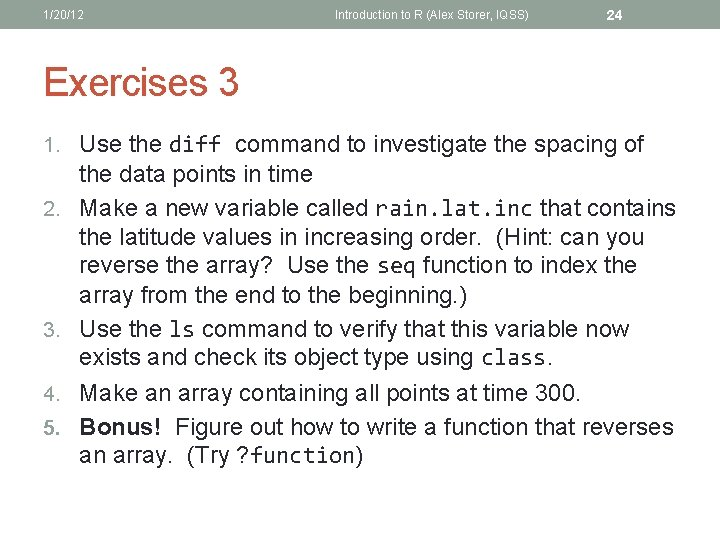 1/20/12 Introduction to R (Alex Storer, IQSS) 24 Exercises 3 1. Use the diff