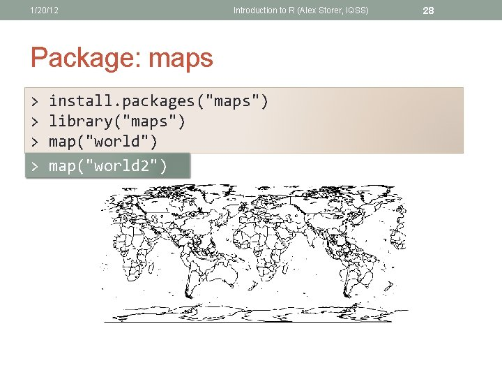 """1/20/12 Introduction to R (Alex Storer, IQSS) Package: maps > > install. packages(""""maps"""") library(""""maps"""")"""