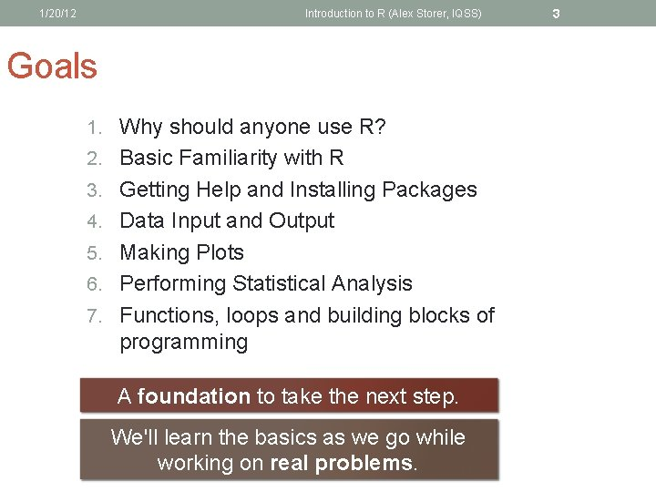1/20/12 Introduction to R (Alex Storer, IQSS) Goals 1. Why should anyone use R?