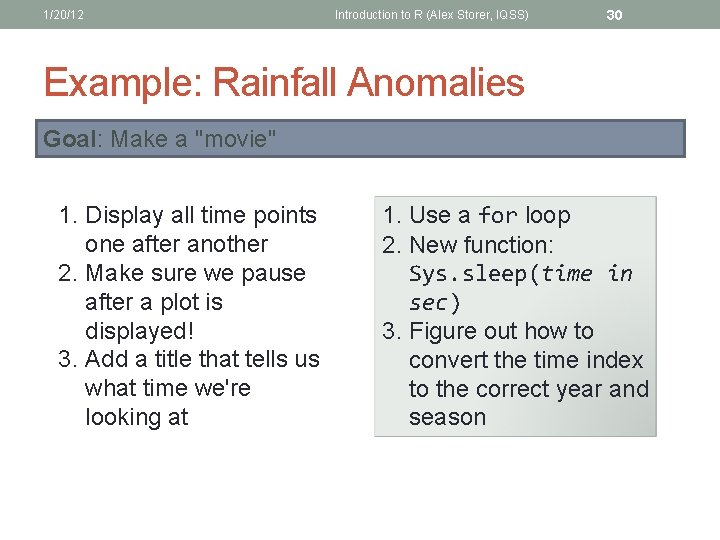 1/20/12 Introduction to R (Alex Storer, IQSS) 30 Example: Rainfall Anomalies Goal: Make a