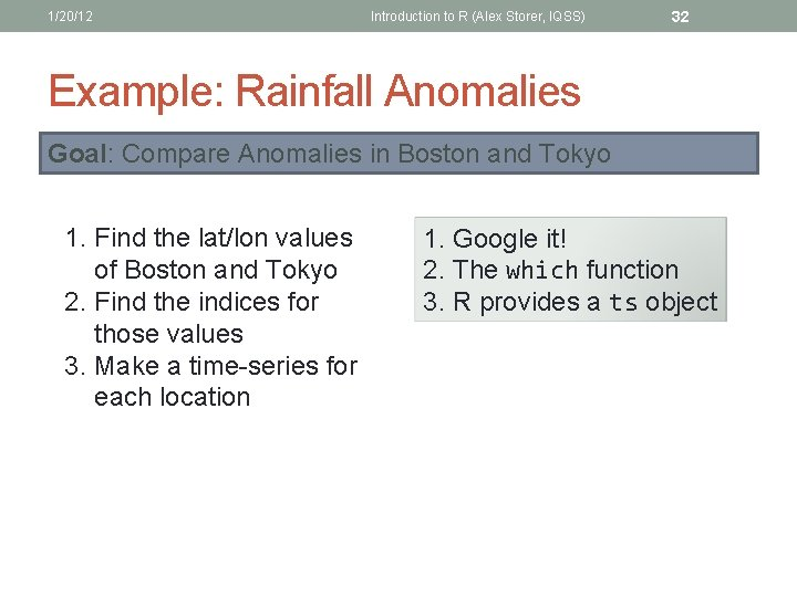 1/20/12 Introduction to R (Alex Storer, IQSS) 32 Example: Rainfall Anomalies Goal: Compare Anomalies