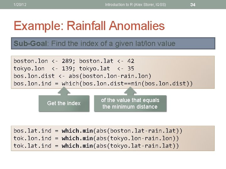 1/20/12 Introduction to R (Alex Storer, IQSS) 34 Example: Rainfall Anomalies Sub-Goal: Find the