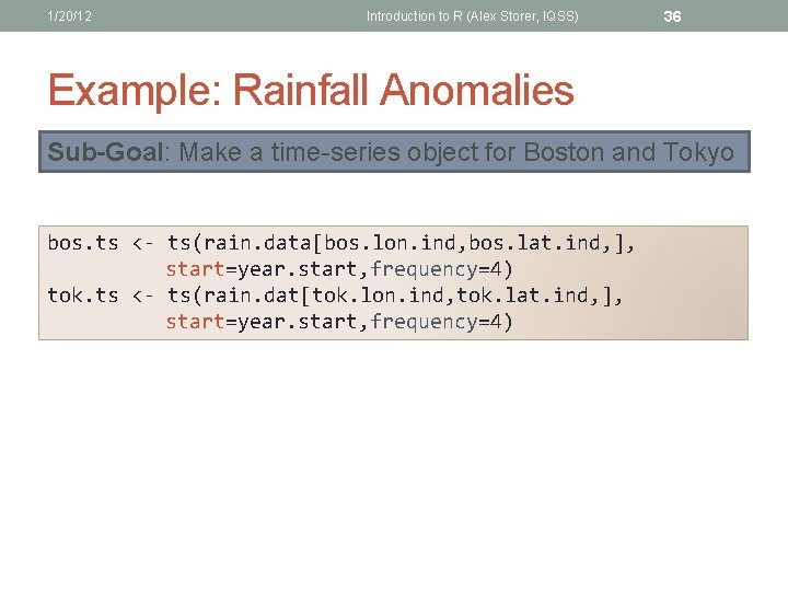 1/20/12 Introduction to R (Alex Storer, IQSS) 36 Example: Rainfall Anomalies Sub-Goal: Make a