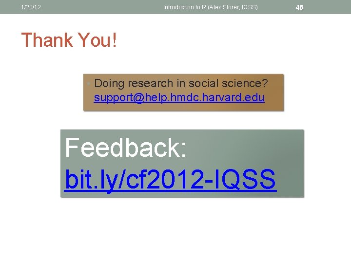 1/20/12 Introduction to R (Alex Storer, IQSS) Thank You! • Doing research in social