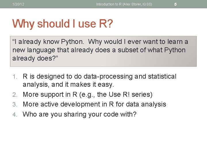 """1/20/12 Introduction to R (Alex Storer, IQSS) 5 Why should I use R? """"I"""