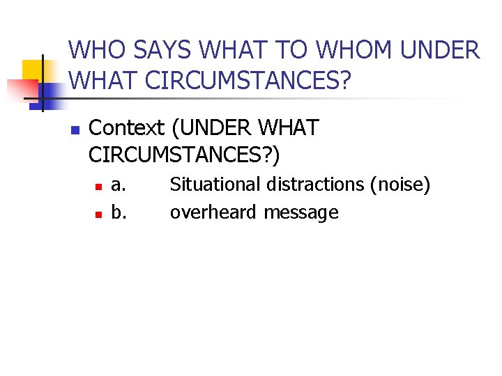 WHO SAYS WHAT TO WHOM UNDER WHAT CIRCUMSTANCES? n Context (UNDER WHAT CIRCUMSTANCES? )