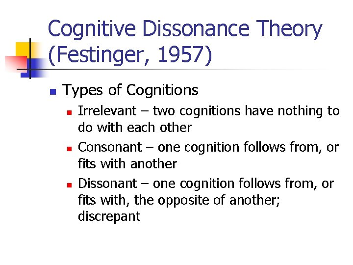 Cognitive Dissonance Theory (Festinger, 1957) n Types of Cognitions n n n Irrelevant –