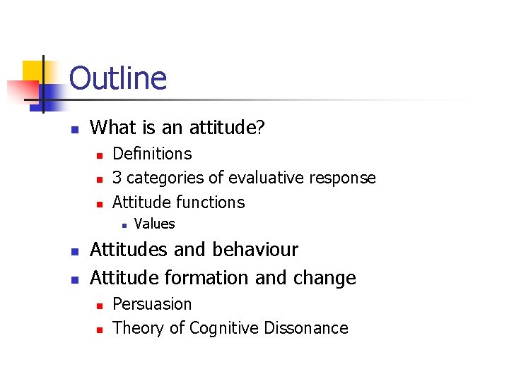 Outline n What is an attitude? n n n Definitions 3 categories of evaluative