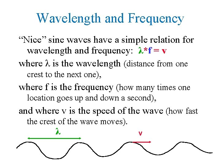 """Wavelength and Frequency """"Nice"""" sine waves have a simple relation for wavelength and frequency:"""