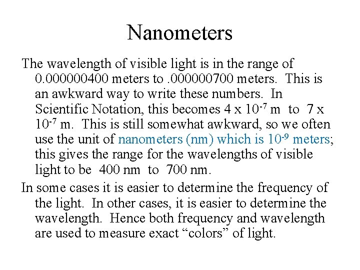 Nanometers The wavelength of visible light is in the range of 0. 000000400 meters