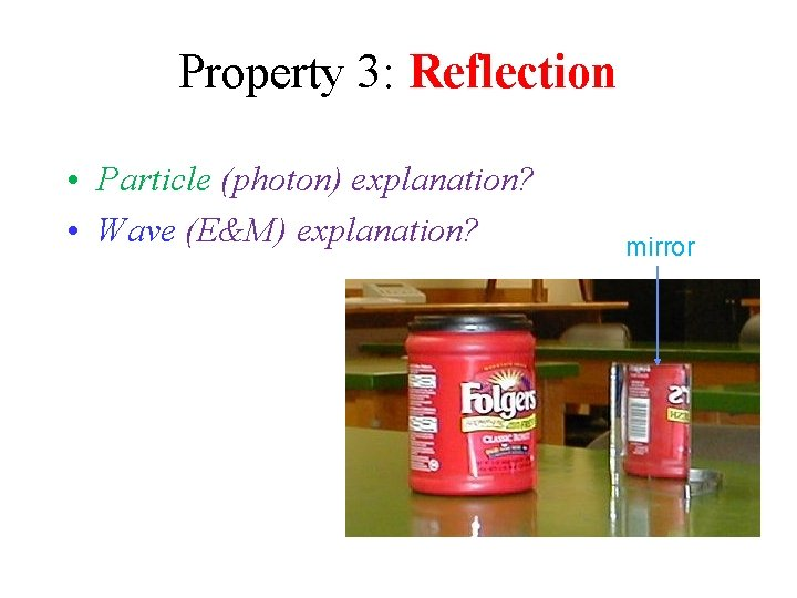 Property 3: Reflection • Particle (photon) explanation? • Wave (E&M) explanation? mirror