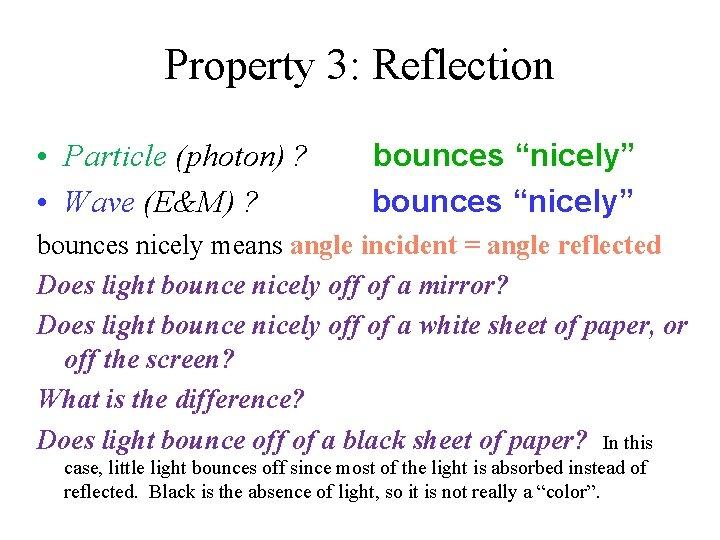 """Property 3: Reflection • Particle (photon) ? • Wave (E&M) ? bounces """"nicely"""" bounces"""