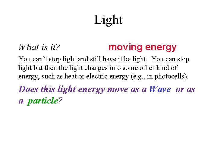 Light What is it? moving energy You can't stop light and still have it