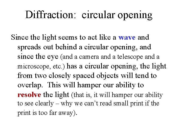 Diffraction: circular opening Since the light seems to act like a wave and spreads