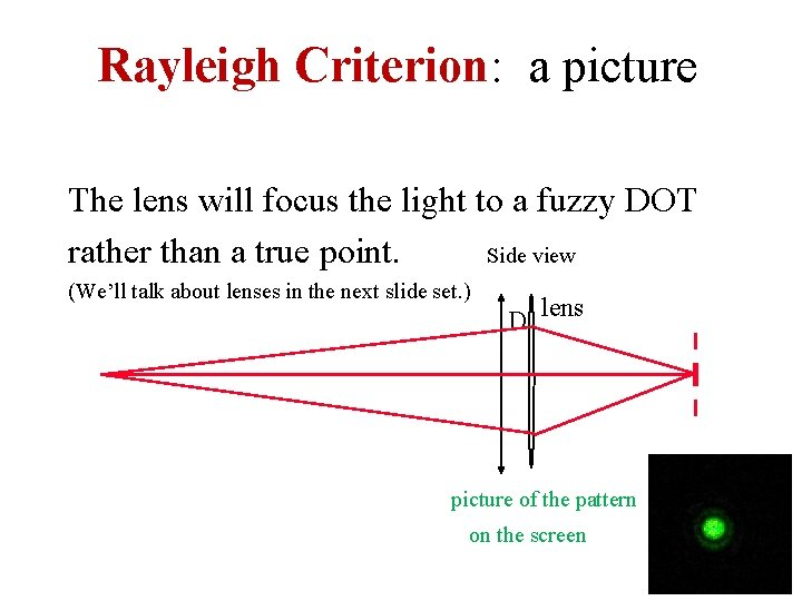 Rayleigh Criterion: a picture The lens will focus the light to a fuzzy DOT