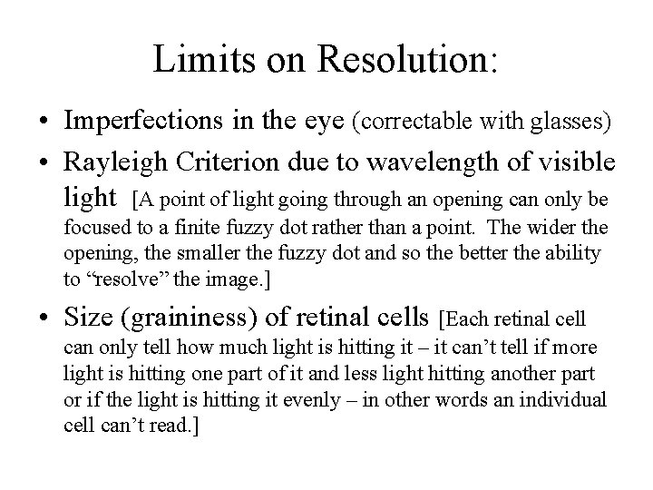Limits on Resolution: • Imperfections in the eye (correctable with glasses) • Rayleigh Criterion
