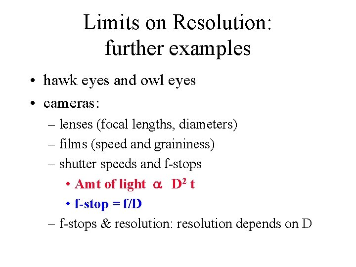 Limits on Resolution: further examples • hawk eyes and owl eyes • cameras: –