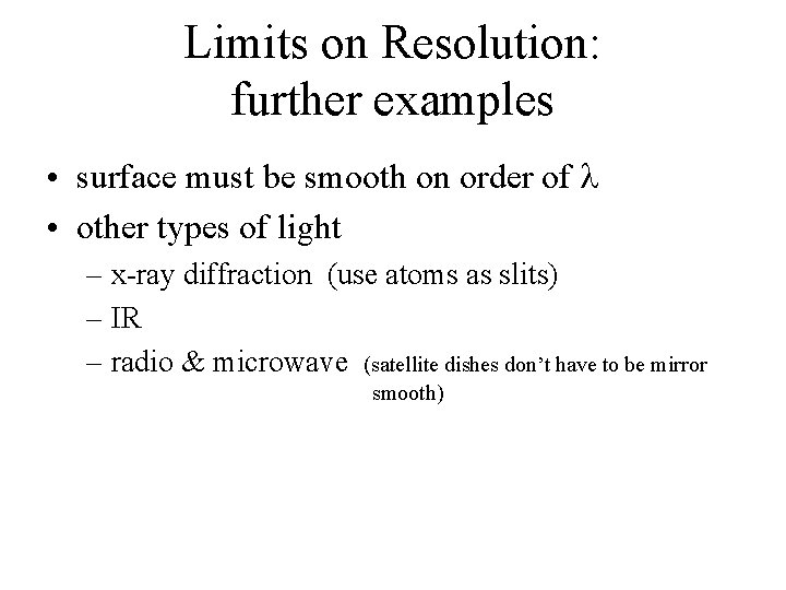 Limits on Resolution: further examples • surface must be smooth on order of •