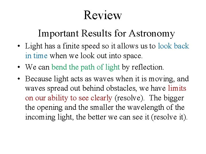 Review Important Results for Astronomy • Light has a finite speed so it allows